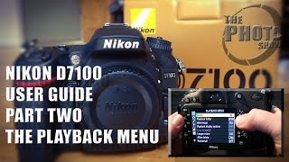Nikon D7100 User Guide Part Two: The Playback Menu