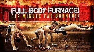 Full Body Furnace! 12 Minute Fat Burner!