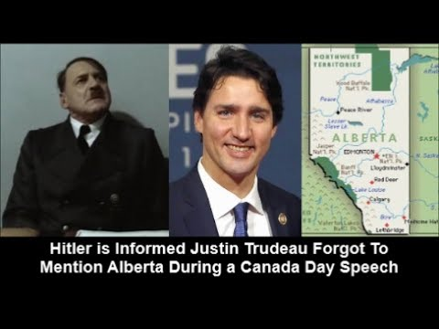 Hitler is Informed Justin Trudeau Forgot To Mention Alberta During a Canada Day Speech