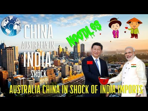 Australia China in Total Shock of India increasing Imports
