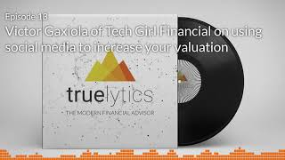 Modern Financial Advisor Podcast - Episode 13 - Victor Gaxiola of Tech Girl Financial