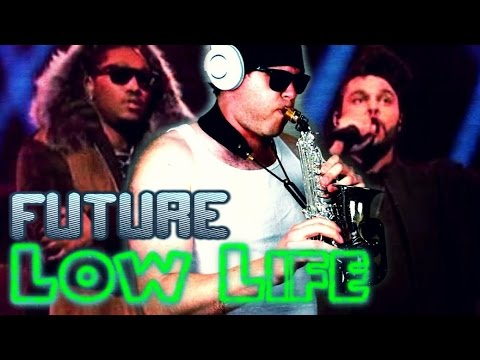 Future - LOW LIFE ft. The Weeknd - Saxophone Freestyle ...