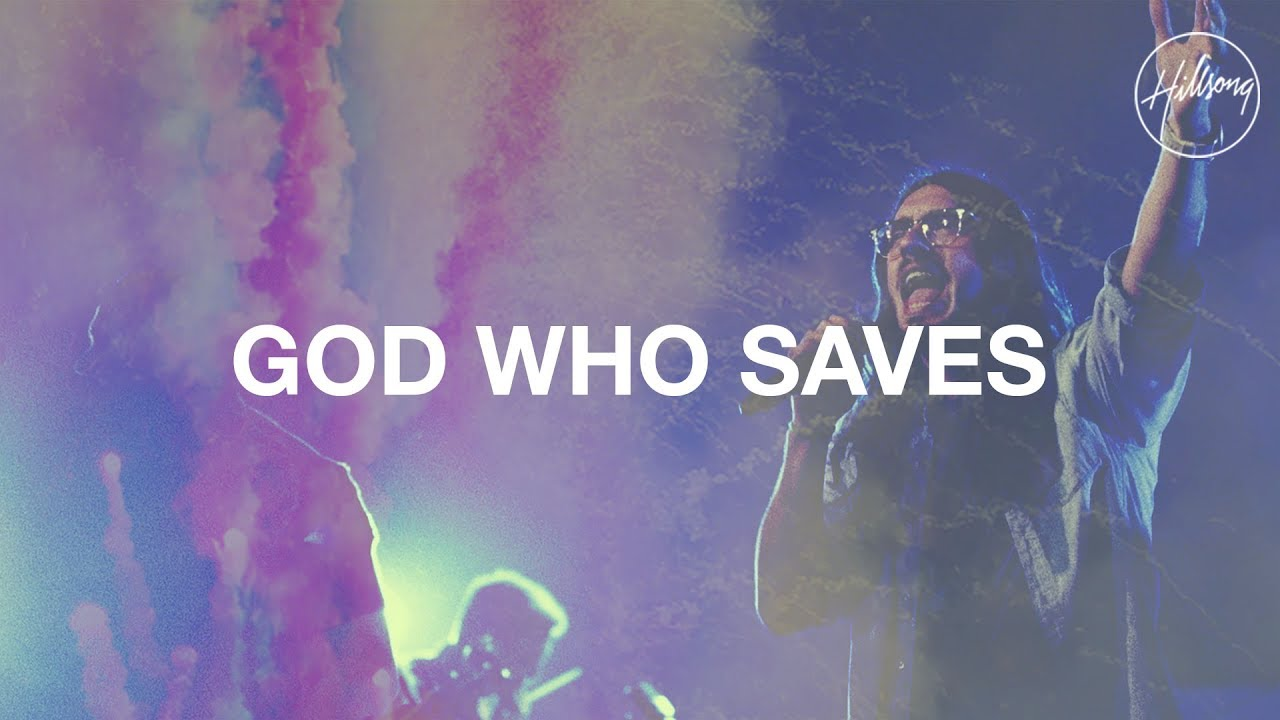 God Who Saves - Hillsong Worship