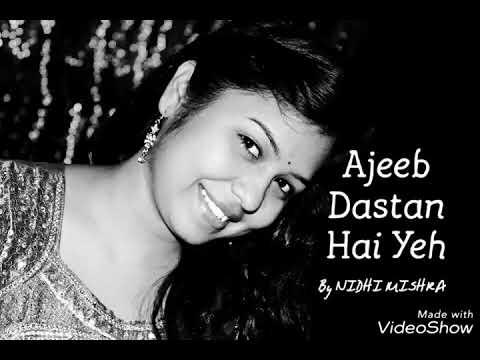 Ajeeb Dastan Hai Yeh Nidhi Mishra Youtube