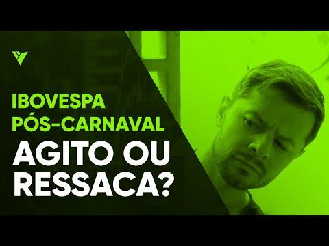IBOVESPA PÓS-CARNAVAL: AGITO OU RESSACA?