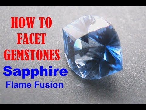 How To Facet Gemstones - Sapphire Flame Fusion