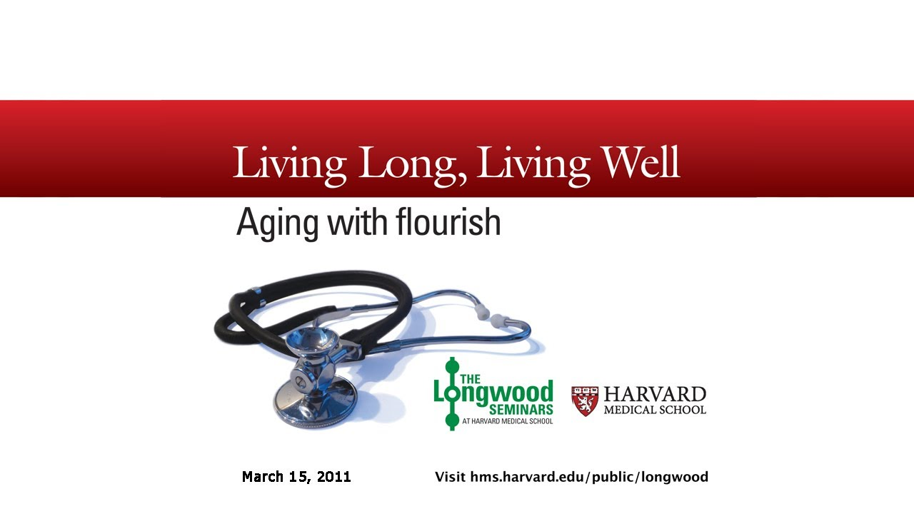 Download Living Long, Living Well: Aging With Flourish — Longwood Seminar
