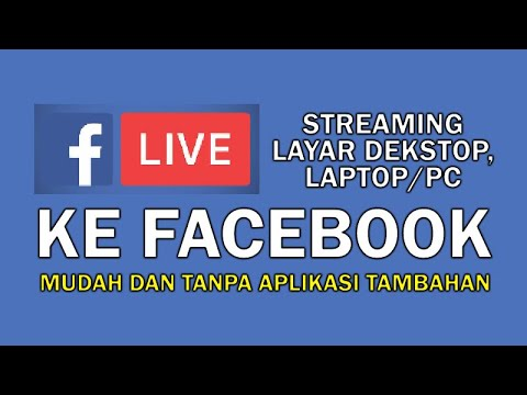 Cara live streaming layar PC di facebook tanpa aplikasi tambahan
