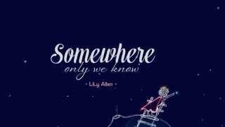 [Vietsub - Kara] Somewhere Only We Know - Lily Allen (The Little Prince ver.)
