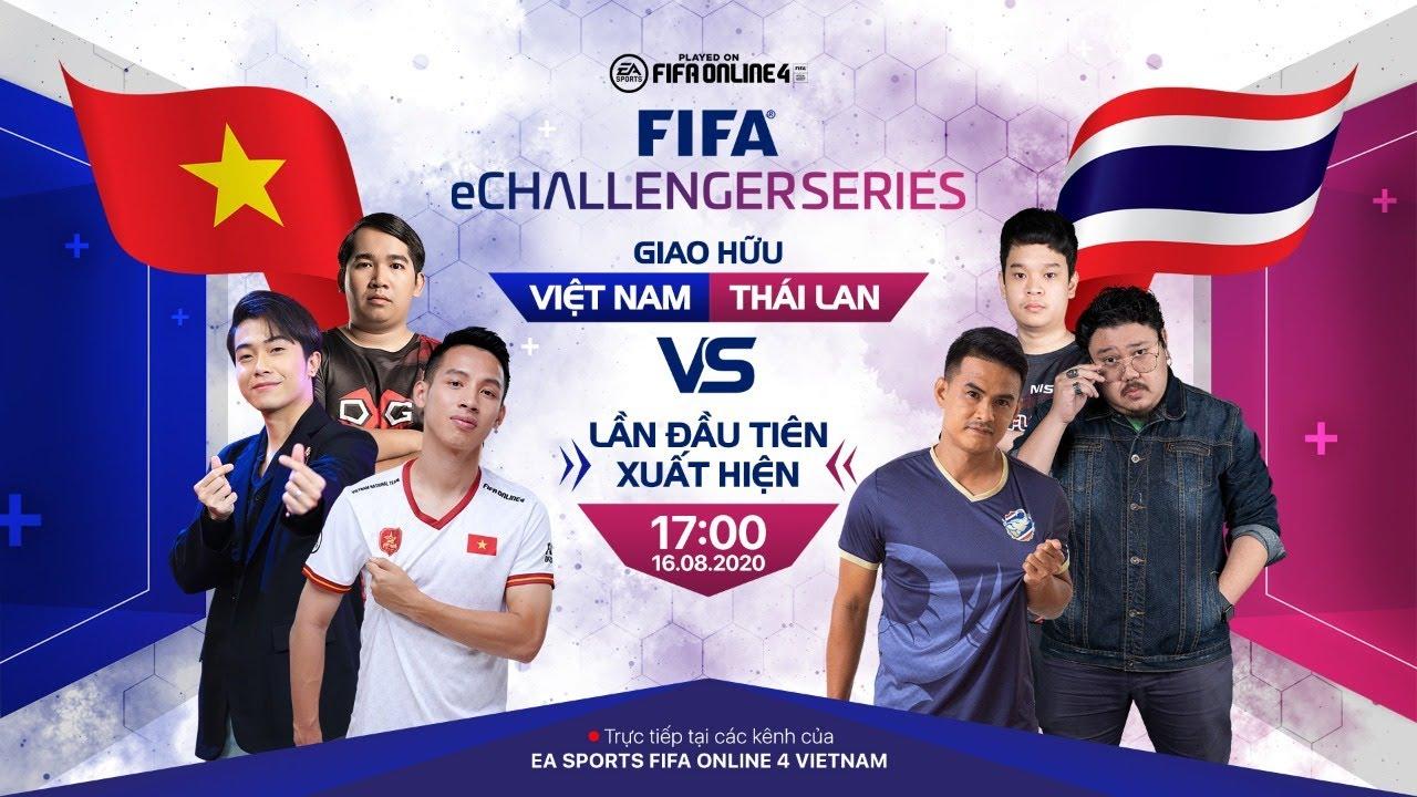 [Trực tiếp] Giao hữu Việt Nam vs Thái Lan – FIFA eChallenger FIFA Online 4