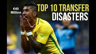 Top 10 Football Transfer Disasters ● Paulinho To Barcelona ● Worst Signings
