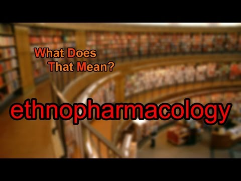 What does ethnopharmacology mean?