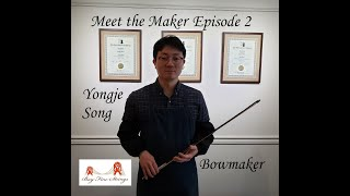 Meet the Maker Ep2 Yongje Song Bowmaker with Thomas Yee, Violinist