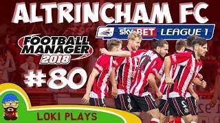 FM18 - Altrincham FC - EP80 -  League 1 - Football Manager 2018