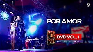 Calcinha Preta - Por Amor #AoVivoEmSalvador DVD Vol.1