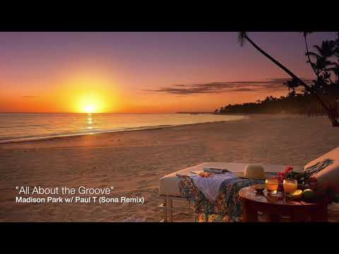 All About the Groove - Madison Park with Paul T (Sona Remix)