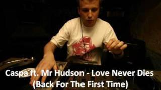 Caspa ft. Mr Hudson - Love Never Dies (Back for the first time)