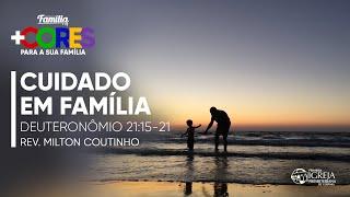 Cuidado em Família - Deuteronômio 21:15-21 | Rev. Milton Coutinho