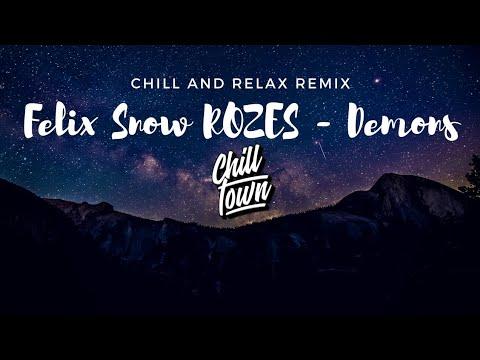 Felix Snow ROZES - Demons [Chill Town Remix]