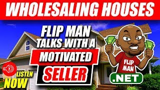 Motivated Seller Calls to Sell a House | Listen Now to a Real Call with The Flip Man