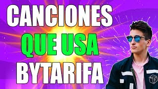 CANCIONES QUE USA BYTARIFA