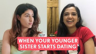 FilterCopy | When Your Younger Sister Starts Dating | Ft. Ahsaas Channa and Shreya Mehta