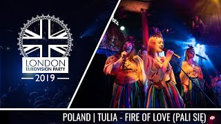 Tulia - Fire of Love (Pali się) (Poland) | LIVE | OFFICIAL | 2019 London Eurovision Party