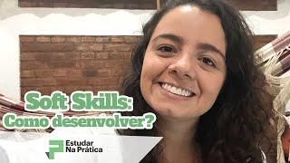 Como desenvolver as Soft Skills? | Soft Skills e Processo Seletivo - Na Prática