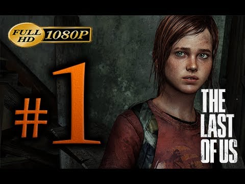 The Last Of Us - Walkthrough Part 1 [1080p HD] - First 2 Hours! - No Commentary