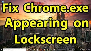 Fix chrome.exe appearing on the Windows Lockscreen in Google Chrome version 75