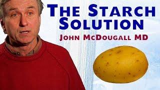The Starch Solution - John McDougall MD (FULL TALK)