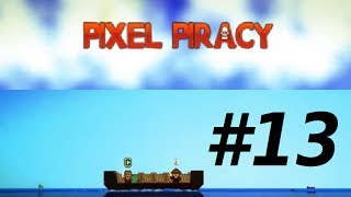 Pixel Piracy With Johnyliltoe - Part 13 - Expensive Crew
