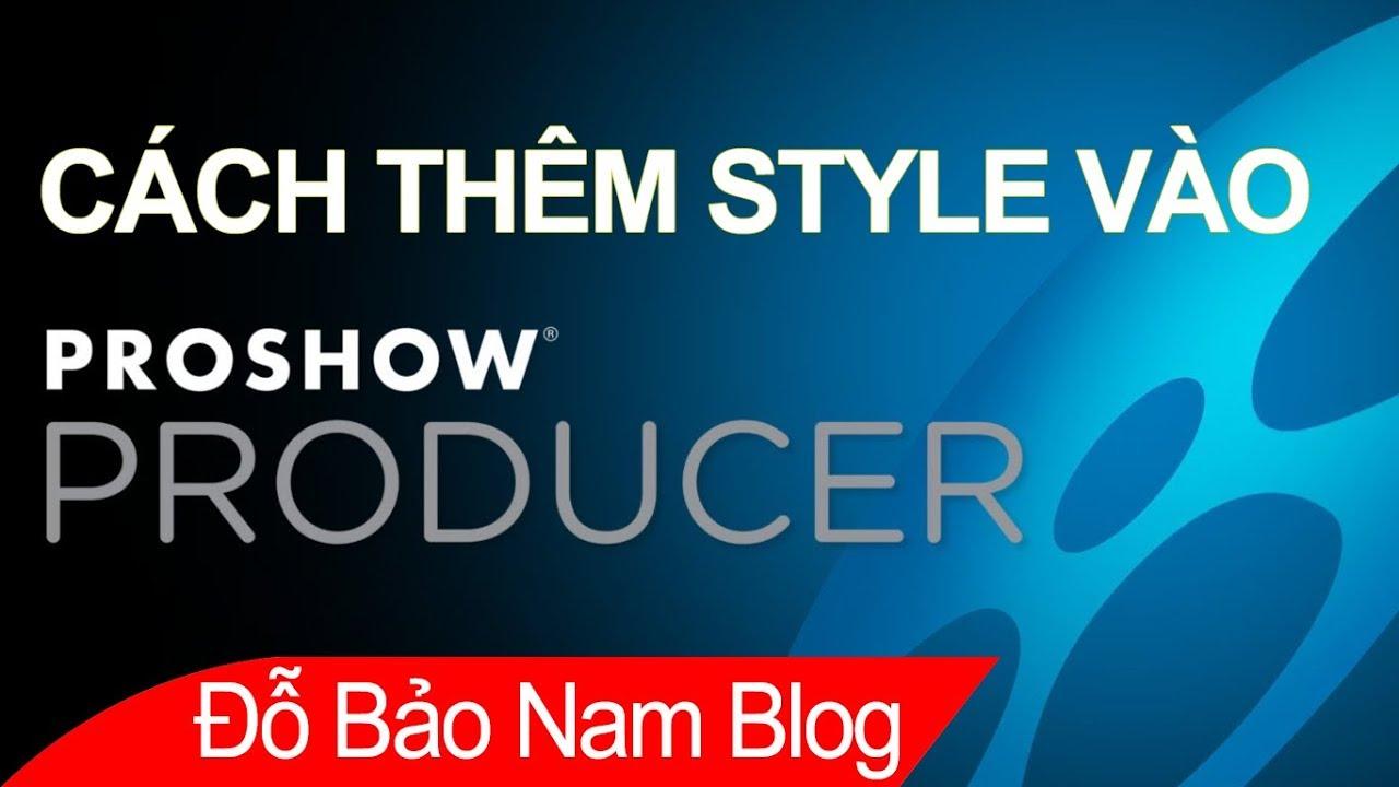 Hướng dẫn cách thêm style vào Proshow Producer chỉ trong 1 nốt nhạc