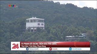 Vi phạm xây dựng trên đảo Phú Quốc   VTV24