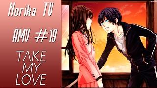 【AMV Noragami】-Take my love