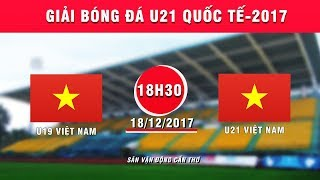 FULL | U19 Việt Nam vs U21 Việt Nam | Giải bóng đá U21 Quốc tế Báo Thanh niên 2017 thumbnail