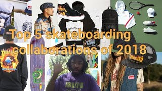 Top 5 Skateboarding collabs of 2018