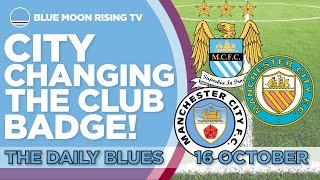 CITY CHANGING THE BADGE! | The Daily Blues | Manchester City
