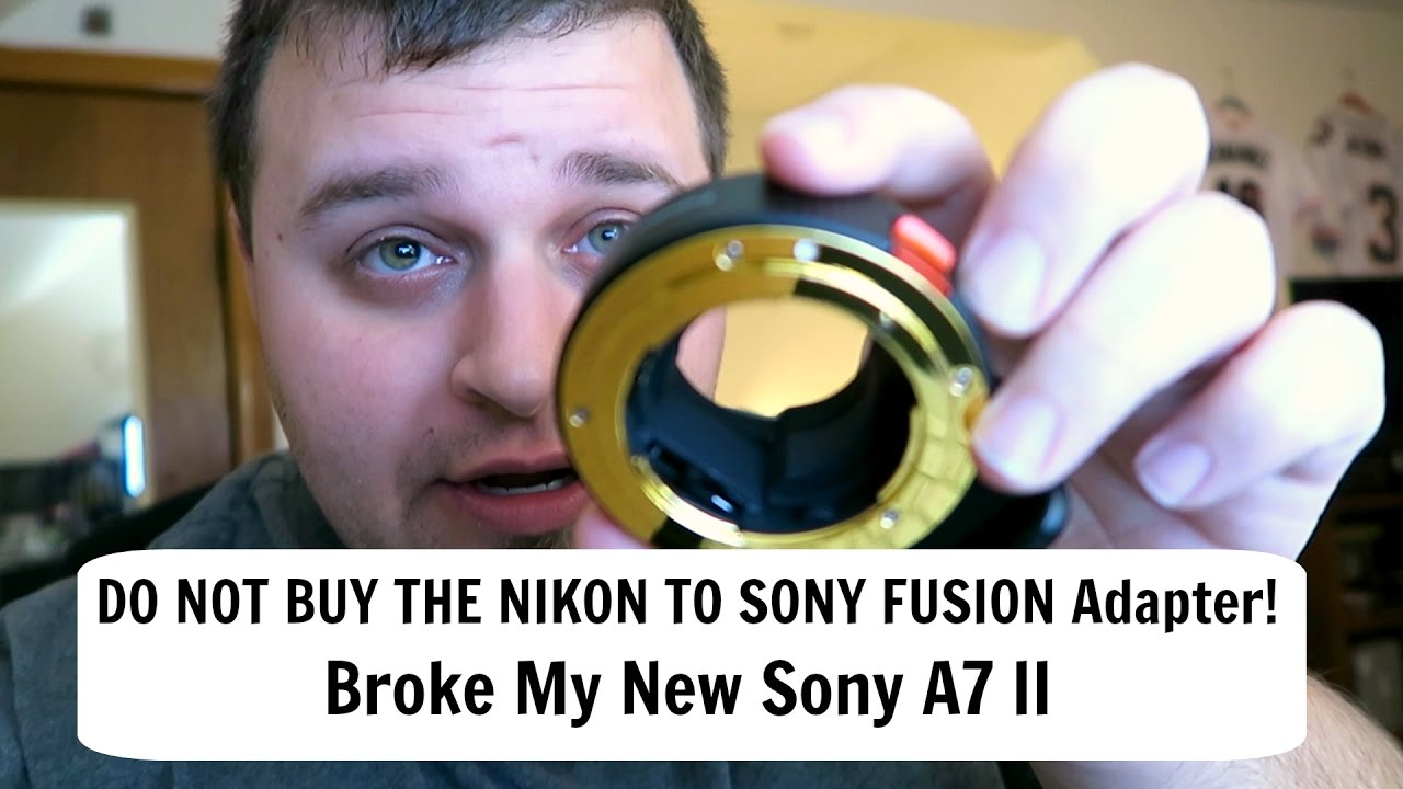 Fotodiox Fusion Nikon to Sony Adapter Review/Broke My New Sony A7 II!