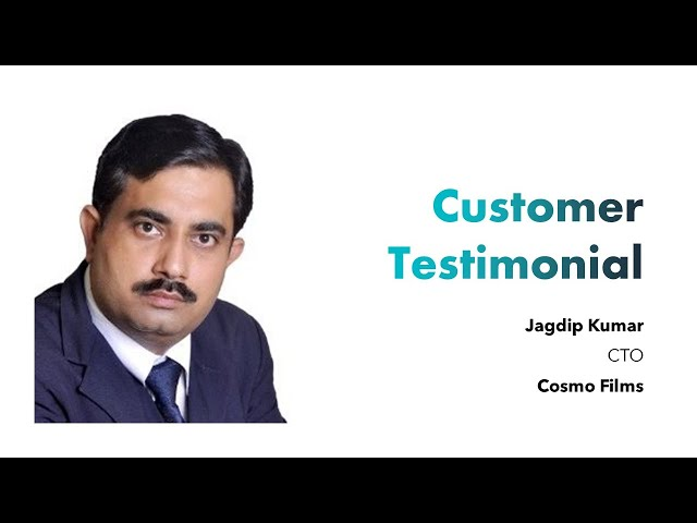 Customer Testimonial - Cosmo Films - Jagdip Kumar