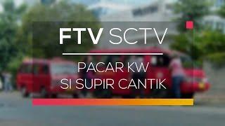 Video FTV SCTV - Pacar KW Si Supir Cantik download MP3, 3GP, MP4, WEBM, AVI, FLV Agustus 2018