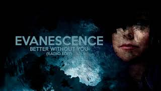 EVANESCENCE - 'Better Without You' (RADIO EDIT)