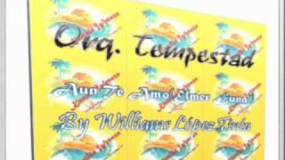 ORQUESTA TEMPESTAD DE CHACHAPOYAS - AUN TE AMO(ELMER LUNA) PRIMICIA AGOSTO 2010