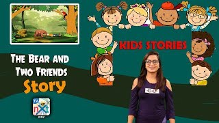 The Bear and Two Friends | Story For Kids | Moral Stories For Kids | Short Stories | TVNXT Kidz