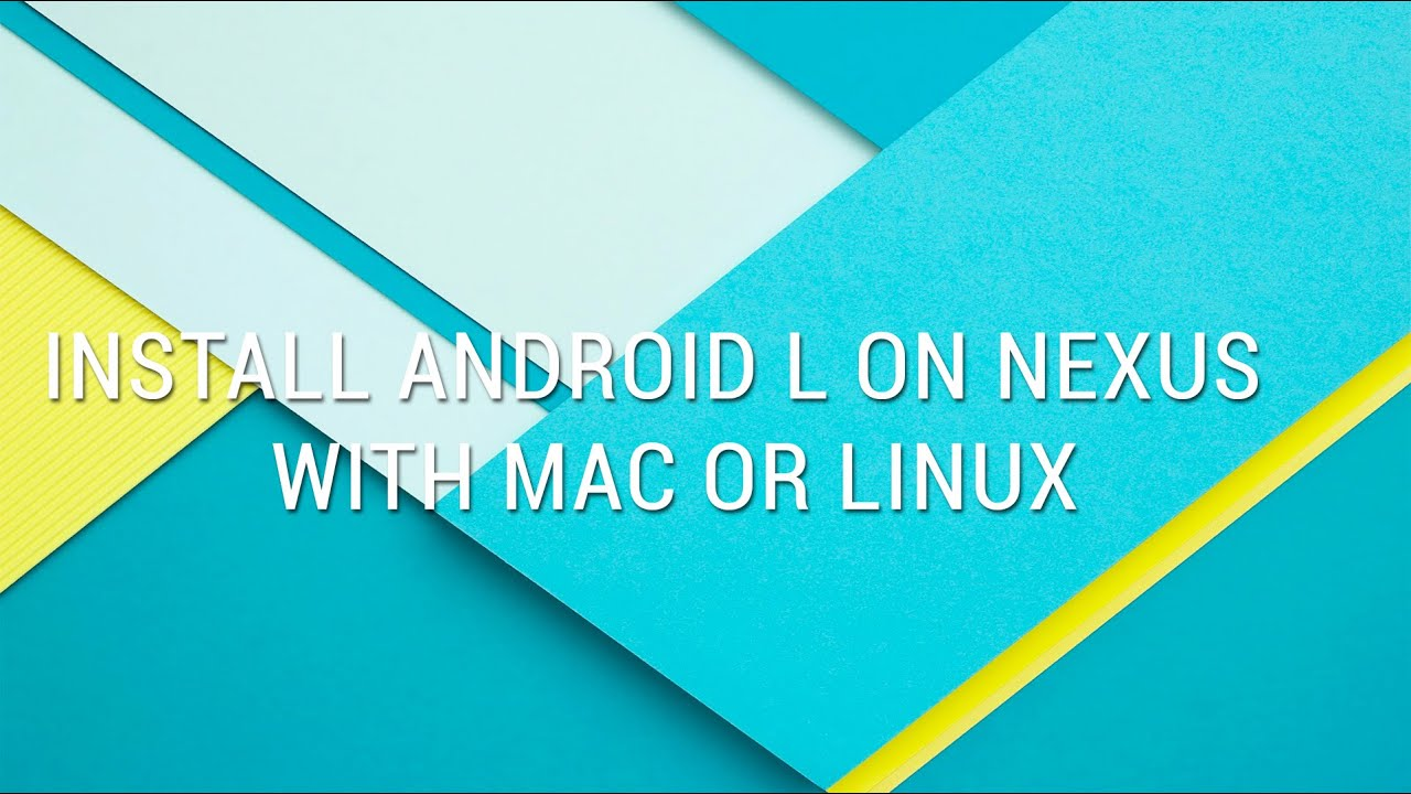 Install Android L on Nexus using Mac or Linux | 5 EASY STEPS!