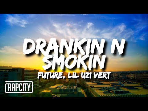 Future & Lil Uzi Vert – Drankin N Smokin (Lyrics)