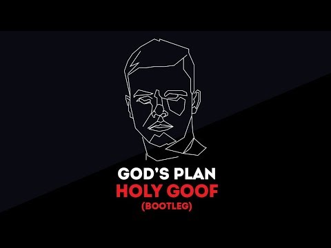GOD'S PLAN (HOLY GOOF BOOTLEG)