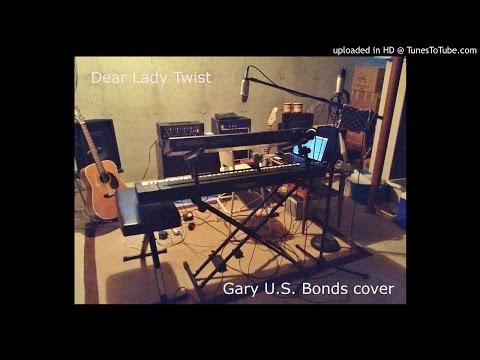 Dear Lady Twist/ Gary U.S.Bonds cover