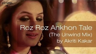 Roz Roz Ankhon Tale | The Unwind Mix | Akriti Kakar | Full HD Video