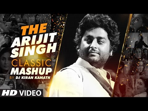 THE ARIJIT SINGH CLASSIC MASHUP | DJ Kiran Kamath | Arijit Singh Songs | Best Bollywood Mashup